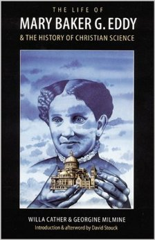 The Life of Mary Baker G. Eddy and the History of Christian Science, by Willa Cather.